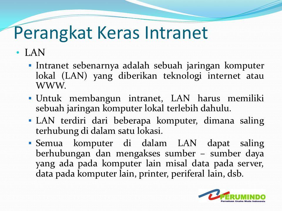Perangkat Keras Intranet • LAN  Intranet sebenarnya adalah sebuah jaringan komputer lokal (LAN) yang diberikan teknologi internet atau WWW.  Untuk m
