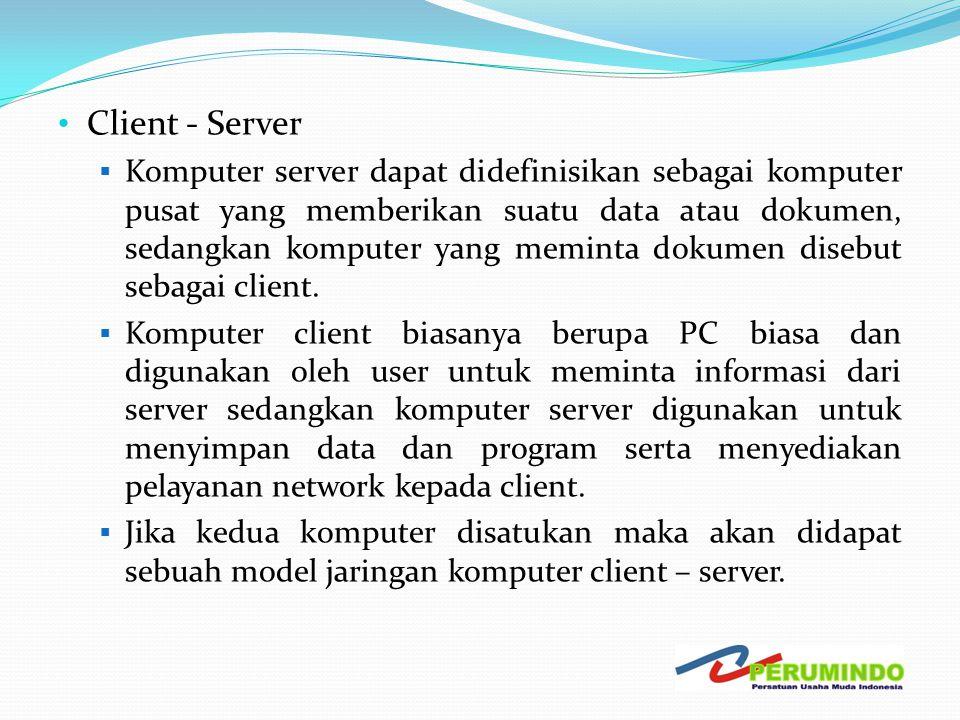 • Client - Server  Komputer server dapat didefinisikan sebagai komputer pusat yang memberikan suatu data atau dokumen, sedangkan komputer yang memint