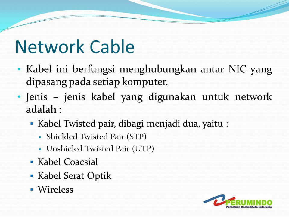 Network Cable • Kabel ini berfungsi menghubungkan antar NIC yang dipasang pada setiap komputer. • Jenis – jenis kabel yang digunakan untuk network ada
