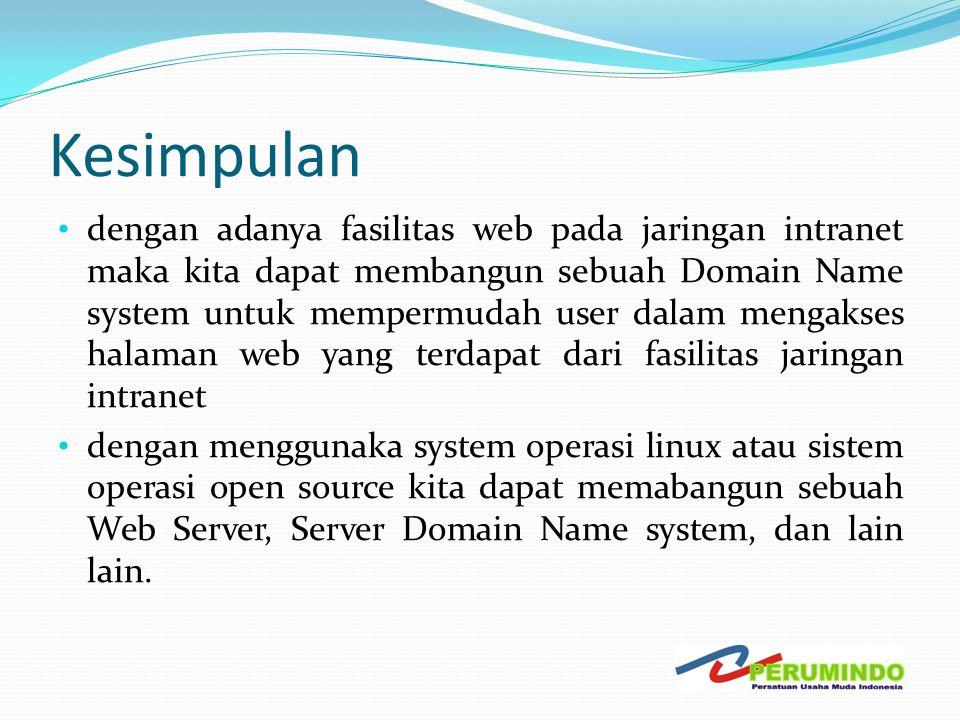 Kesimpulan • dengan adanya fasilitas web pada jaringan intranet maka kita dapat membangun sebuah Domain Name system untuk mempermudah user dalam menga