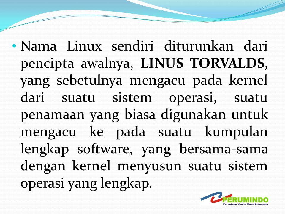 • Nama Linux sendiri diturunkan dari pencipta awalnya, LINUS TORVALDS, yang sebetulnya mengacu pada kernel dari suatu sistem operasi, suatu penamaan y
