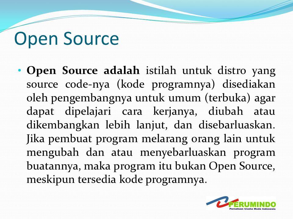 Open Source • Open Source adalah istilah untuk distro yang source code-nya (kode programnya) disediakan oleh pengembangnya untuk umum (terbuka) agar d