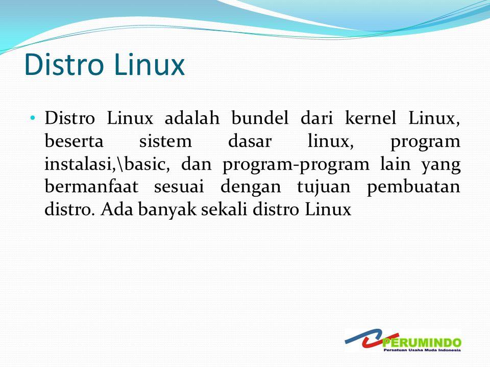 Distro Linux • Distro Linux adalah bundel dari kernel Linux, beserta sistem dasar linux, program instalasi,\basic, dan program-program lain yang berma