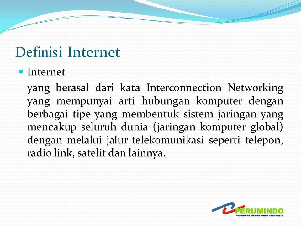 Definisi Internet  Internet yang berasal dari kata Interconnection Networking yang mempunyai arti hubungan komputer dengan berbagai tipe yang membent