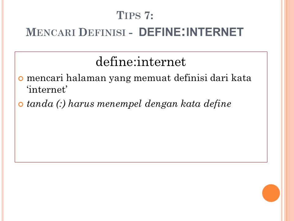 T IPS 7: M ENCARI D EFINISI - DEFINE : INTERNET define:internet mencari halaman yang memuat definisi dari kata 'internet' tanda (:) harus menempel den
