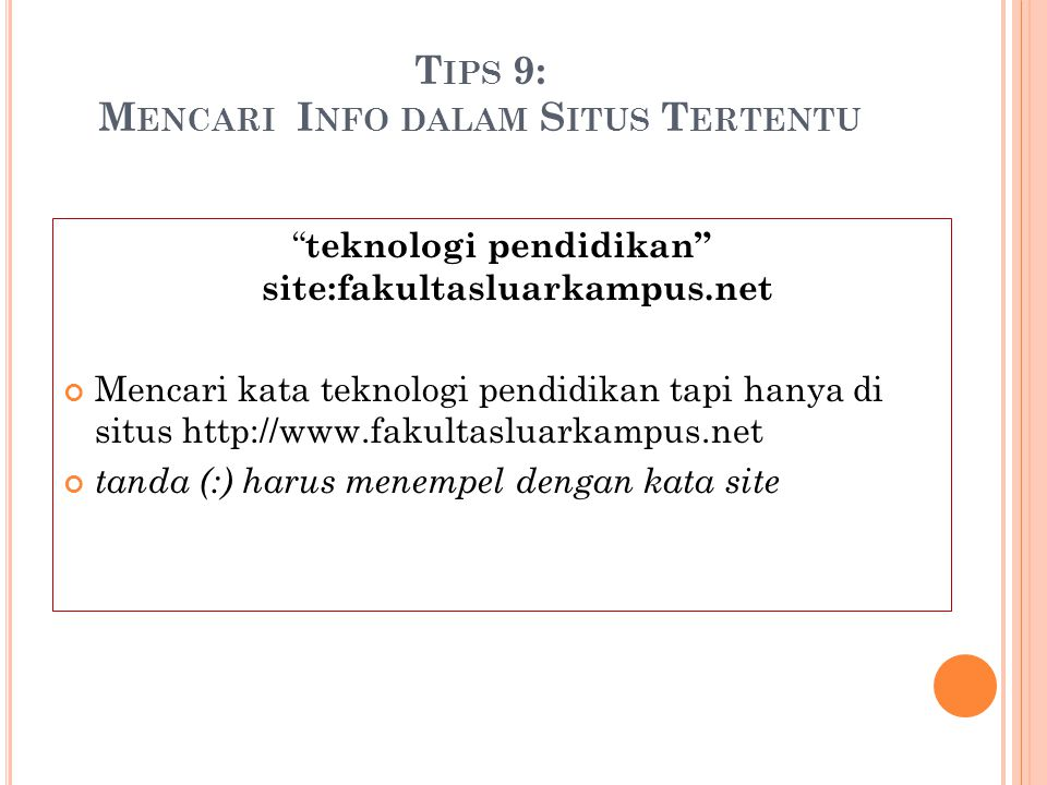 "T IPS 9: M ENCARI I NFO DALAM S ITUS T ERTENTU "" teknologi pendidikan"" site:fakultasluarkampus.net Mencari kata teknologi pendidikan tapi hanya di sit"