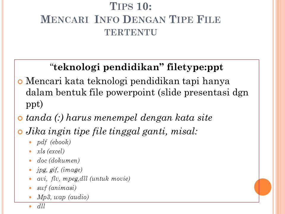 """T IPS 10: M ENCARI I NFO D ENGAN T IPE F ILE TERTENTU """" teknologi pendidikan"""" filetype:ppt Mencari kata teknologi pendidikan tapi hanya dalam bentuk f"""