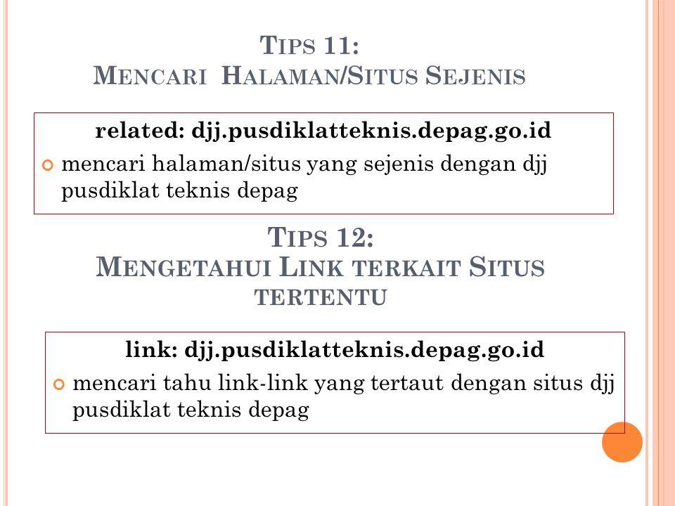 T IPS 11: M ENCARI H ALAMAN /S ITUS S EJENIS related: djj.pusdiklatteknis.depag.go.id mencari halaman/situs yang sejenis dengan djj pusdiklat teknis d