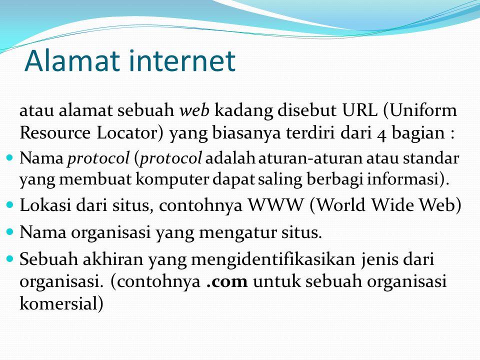 Alamat internet atau alamat sebuah web kadang disebut URL (Uniform Resource Locator) yang biasanya terdiri dari 4 bagian :  Nama protocol (protocol a