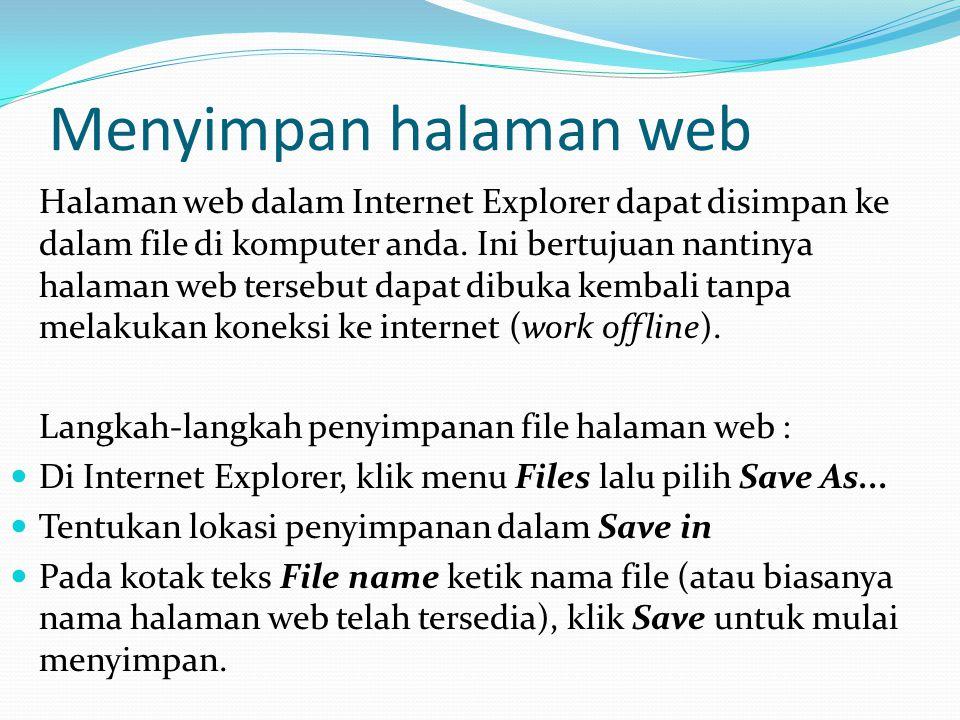 Menyimpan halaman web Halaman web dalam Internet Explorer dapat disimpan ke dalam file di komputer anda. Ini bertujuan nantinya halaman web tersebut d