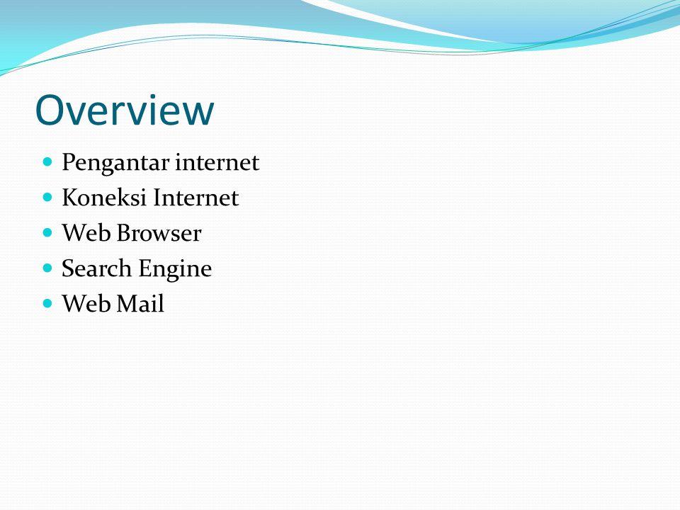 Overview  Pengantar internet  Koneksi Internet  Web Browser  Search Engine  Web Mail
