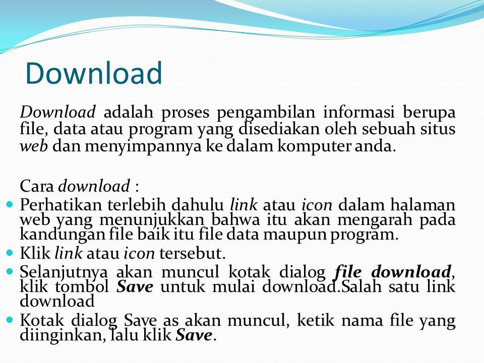 Download Download adalah proses pengambilan informasi berupa file, data atau program yang disediakan oleh sebuah situs web dan menyimpannya ke dalam k