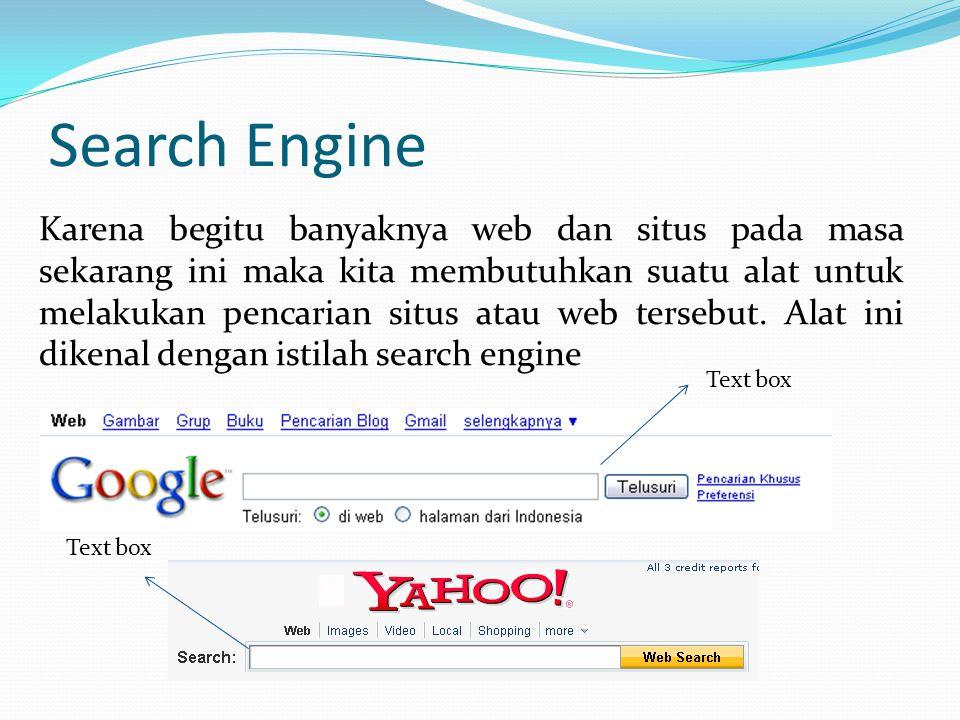 Search Engine Karena begitu banyaknya web dan situs pada masa sekarang ini maka kita membutuhkan suatu alat untuk melakukan pencarian situs atau web t