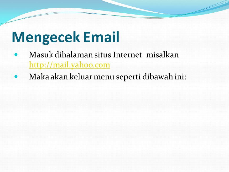 Mengecek Email  Masuk dihalaman situs Internet misalkan http://mail.yahoo.com http://mail.yahoo.com  Maka akan keluar menu seperti dibawah ini:
