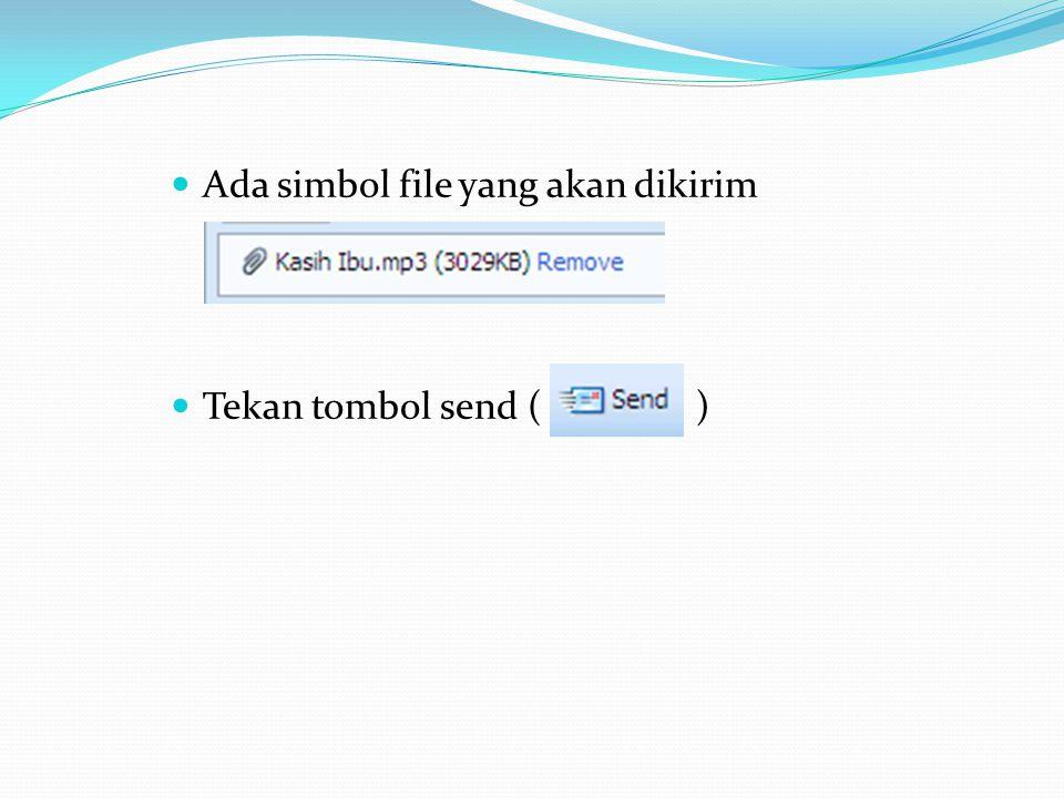  Ada simbol file yang akan dikirim  Tekan tombol send ( )