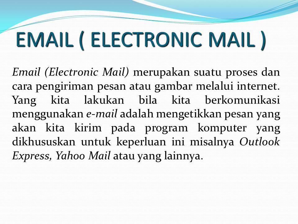 EMAIL ( ELECTRONIC MAIL ) Email (Electronic Mail) merupakan suatu proses dan cara pengiriman pesan atau gambar melalui internet. Yang kita lakukan bil