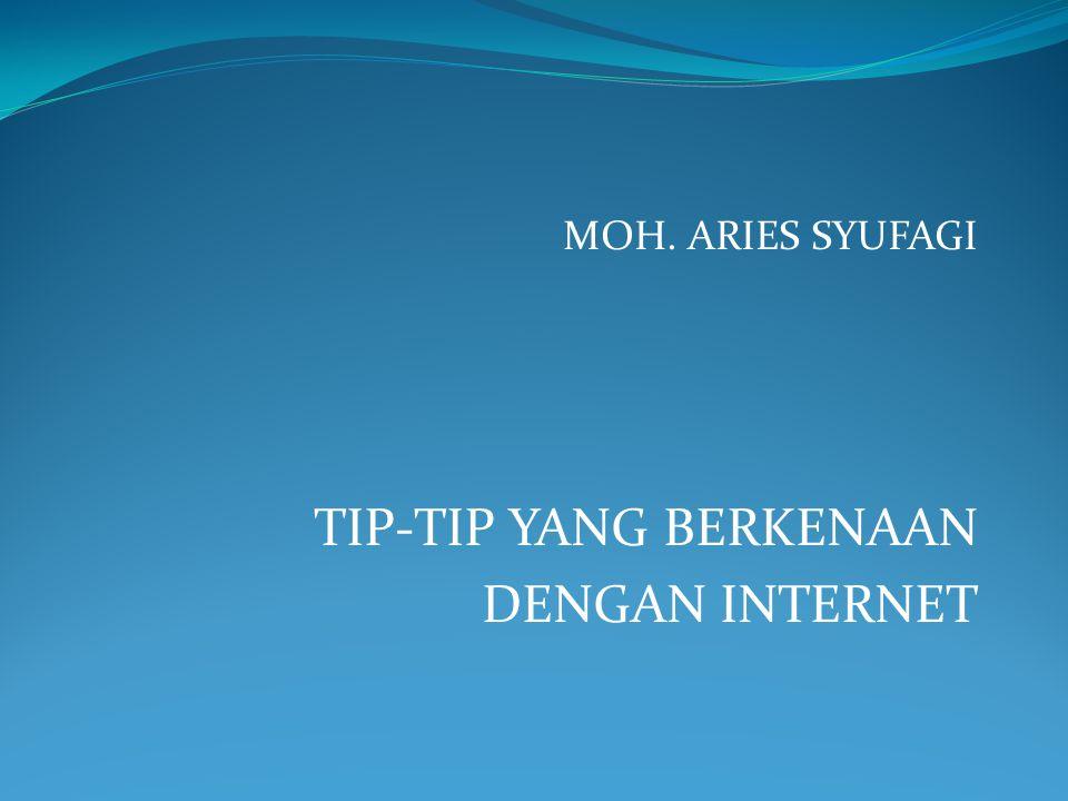 TIP-TIP YANG BERKENAAN DENGAN INTERNET MOH. ARIES SYUFAGI
