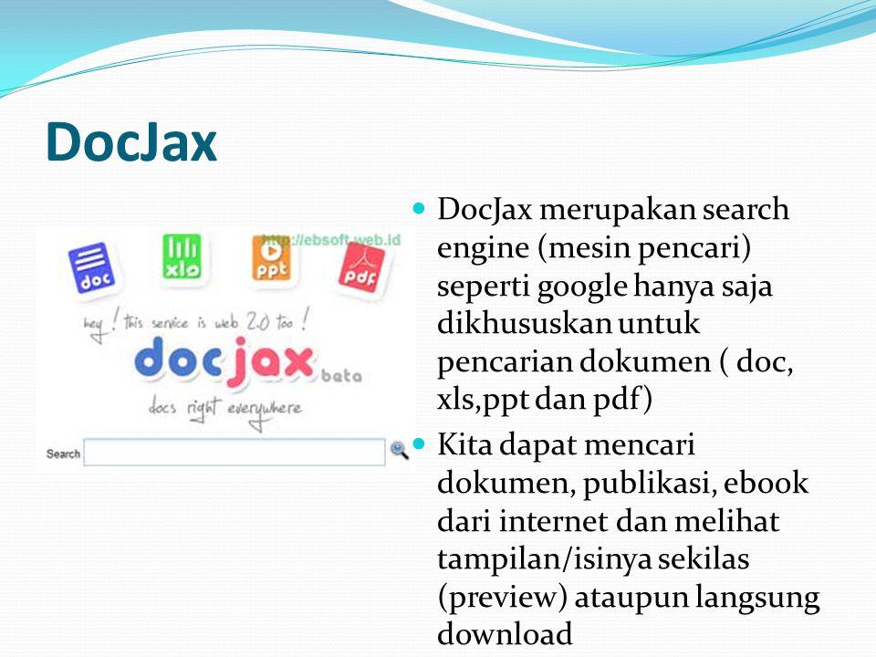 DocJax  DocJax merupakan search engine (mesin pencari) seperti google hanya saja dikhususkan untuk pencarian dokumen ( doc, xls,ppt dan pdf)  Kita d