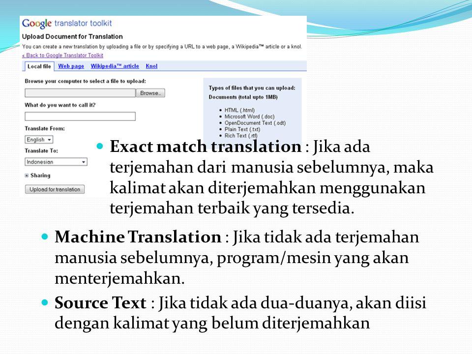  Exact match translation : Jika ada terjemahan dari manusia sebelumnya, maka kalimat akan diterjemahkan menggunakan terjemahan terbaik yang tersedia.