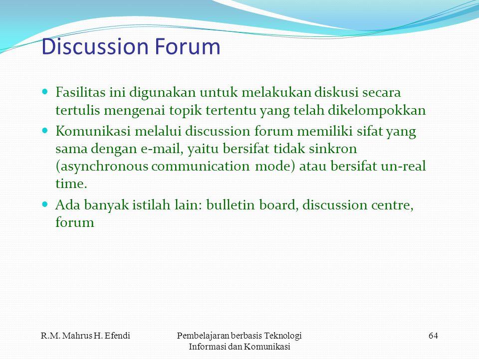 R.M. Mahrus H. EfendiPembelajaran berbasis Teknologi Informasi dan Komunikasi 64 Discussion Forum  Fasilitas ini digunakan untuk melakukan diskusi se