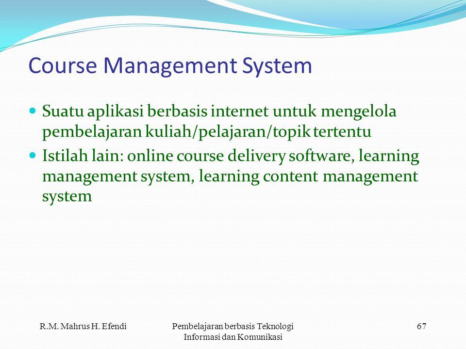 R.M. Mahrus H. EfendiPembelajaran berbasis Teknologi Informasi dan Komunikasi 67 Course Management System  Suatu aplikasi berbasis internet untuk men