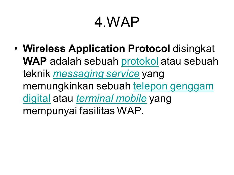 4.WAP •Wireless Application Protocol disingkat WAP adalah sebuah protokol atau sebuah teknik messaging service yang memungkinkan sebuah telepon gengga