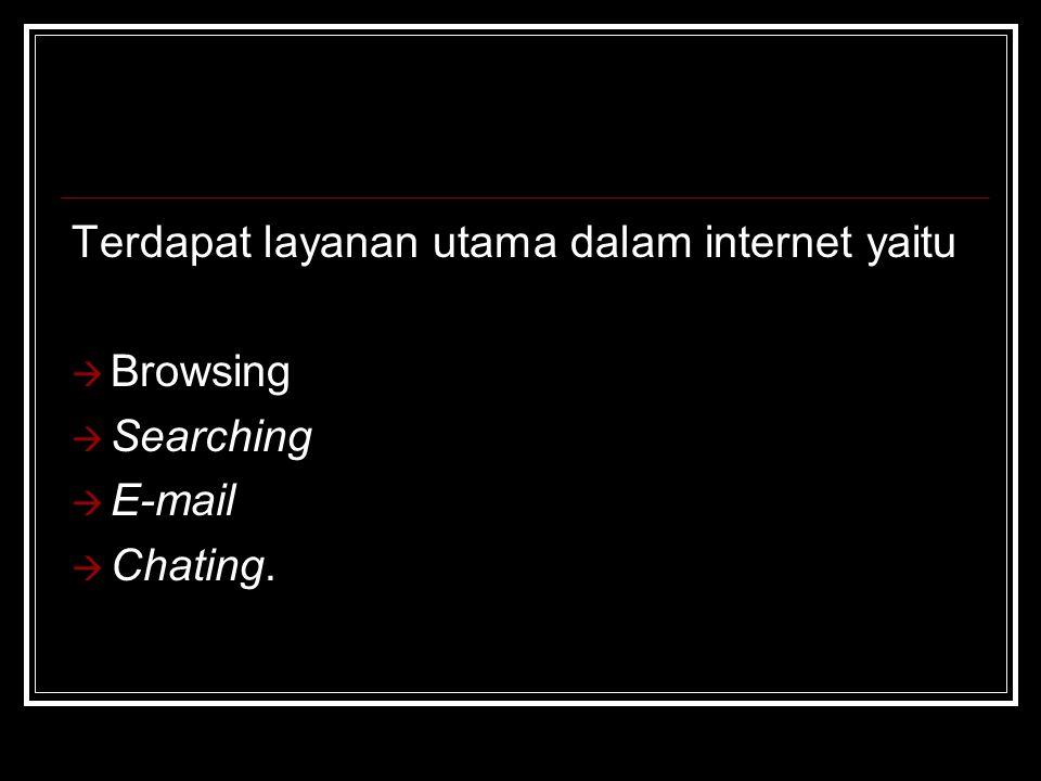 Terdapat layanan utama dalam internet yaitu  Browsing  Searching  E-mail  Chating.