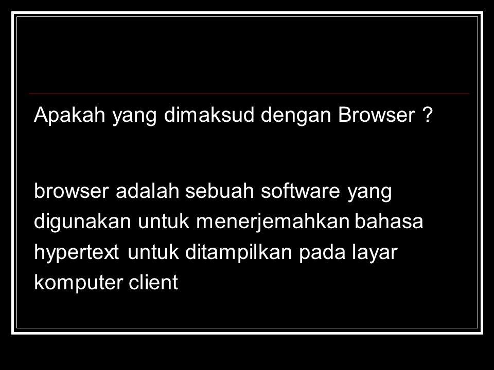 Apakah yang dimaksud dengan Browser ? browser adalah sebuah software yang digunakan untuk menerjemahkan bahasa hypertext untuk ditampilkan pada layar