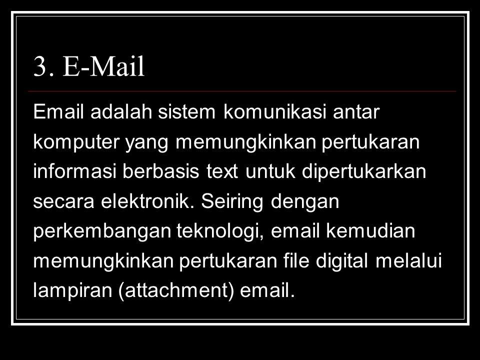 3. E-Mail Email adalah sistem komunikasi antar komputer yang memungkinkan pertukaran informasi berbasis text untuk dipertukarkan secara elektronik. Se