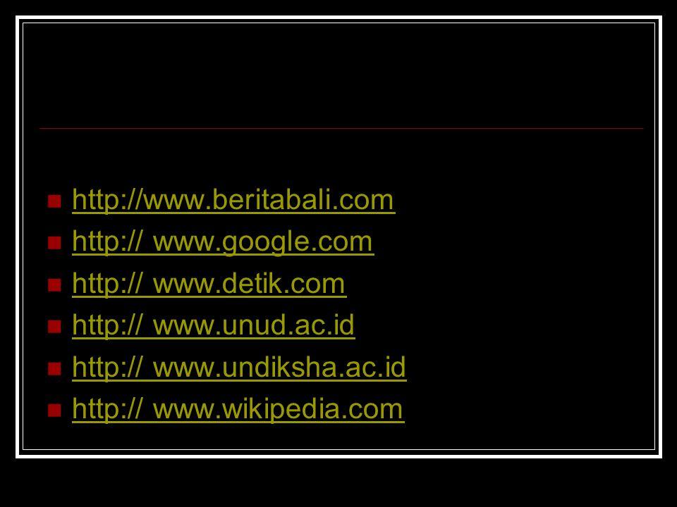  http://www.beritabali.com http://www.beritabali.com  http:// www.google.com http:// www.google.com  http:// www.detik.com http:// www.detik.com  http:// www.unud.ac.id http:// www.unud.ac.id  http:// www.undiksha.ac.id http:// www.undiksha.ac.id  http:// www.wikipedia.com http:// www.wikipedia.com