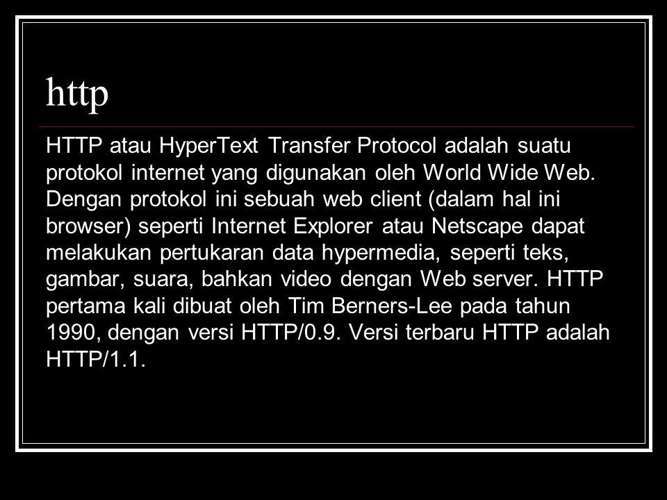 http HTTP atau HyperText Transfer Protocol adalah suatu protokol internet yang digunakan oleh World Wide Web. Dengan protokol ini sebuah web client (d