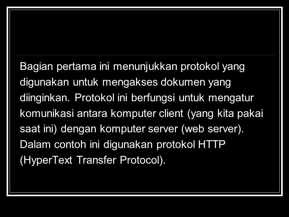 Bagian pertama ini menunjukkan protokol yang digunakan untuk mengakses dokumen yang diinginkan. Protokol ini berfungsi untuk mengatur komunikasi antar