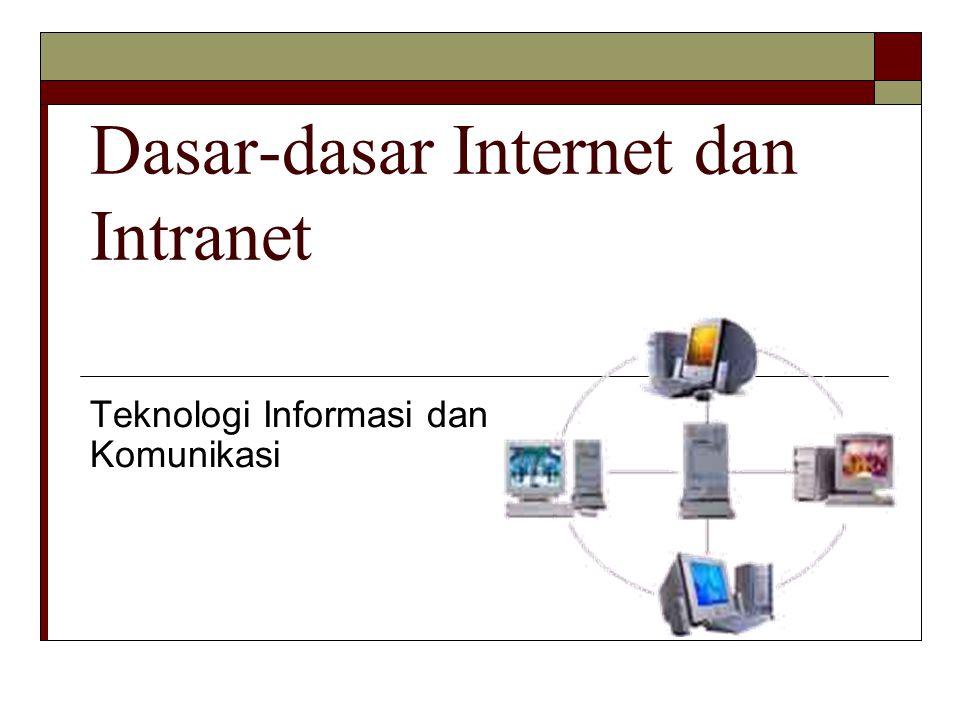 Dasar-dasar Internet dan Intranet Teknologi Informasi dan Komunikasi