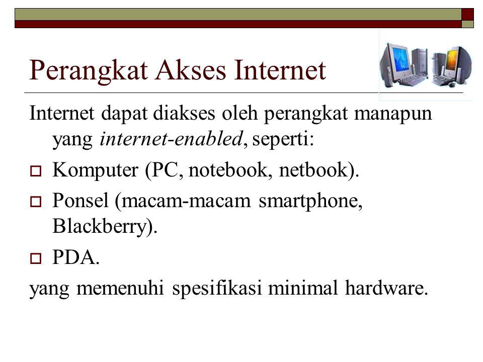 Perangkat Akses Internet Internet dapat diakses oleh perangkat manapun yang internet-enabled, seperti:  Komputer (PC, notebook, netbook).