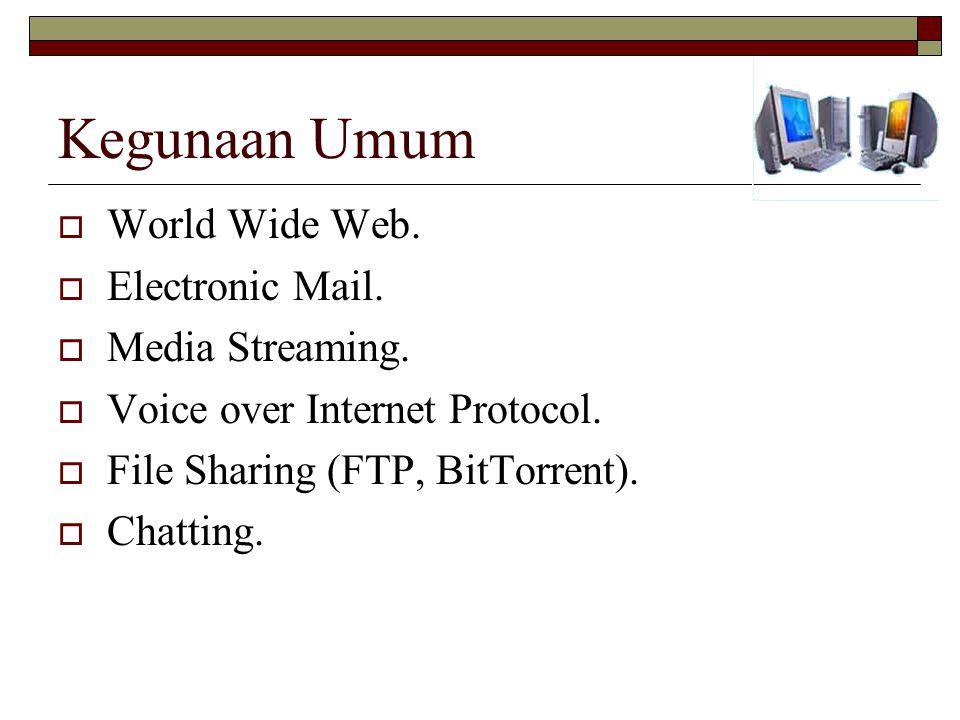 Kegunaan Umum  World Wide Web. Electronic Mail.