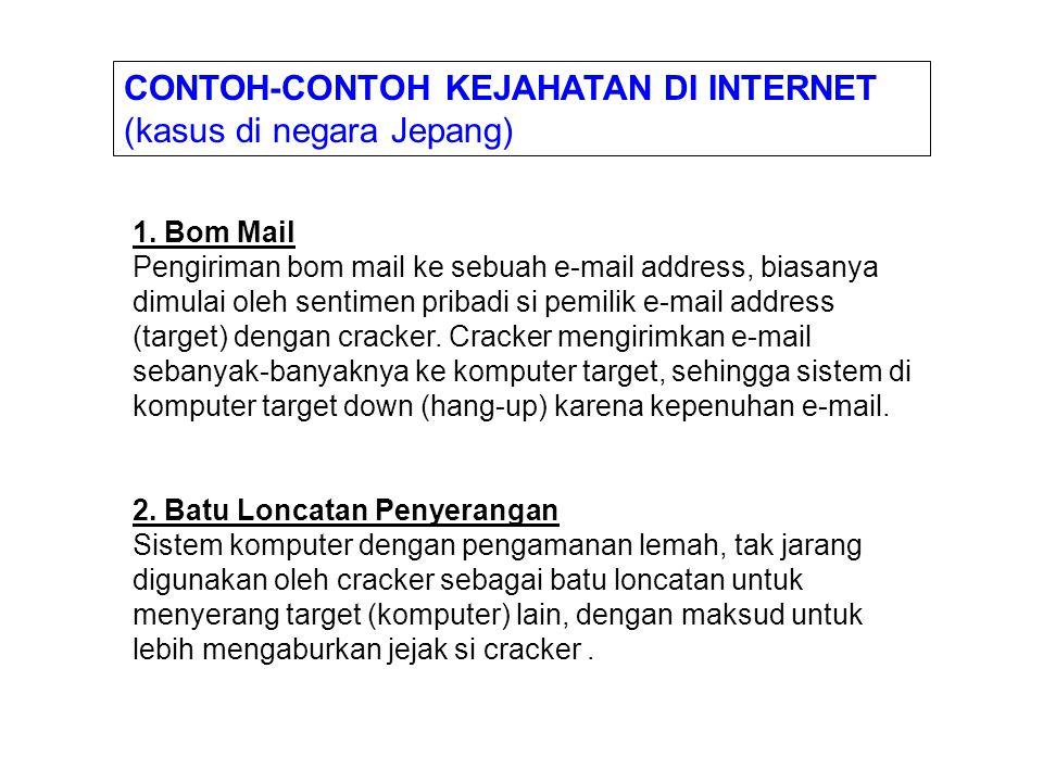 CONTOH-CONTOH KEJAHATAN DI INTERNET (kasus di negara Jepang) 1. Bom Mail Pengiriman bom mail ke sebuah e-mail address, biasanya dimulai oleh sentimen