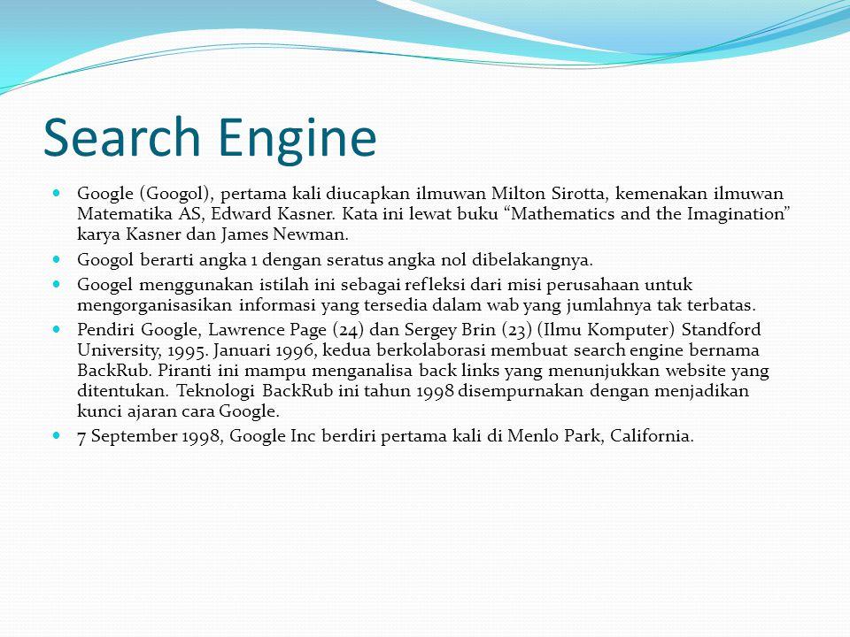 Search Engine  Google (Googol), pertama kali diucapkan ilmuwan Milton Sirotta, kemenakan ilmuwan Matematika AS, Edward Kasner.