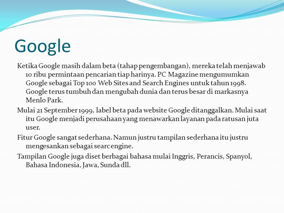 Google Ketika Google masih dalam beta (tahap pengembangan), mereka telah menjawab 10 ribu permintaan pencarian tiap harinya.