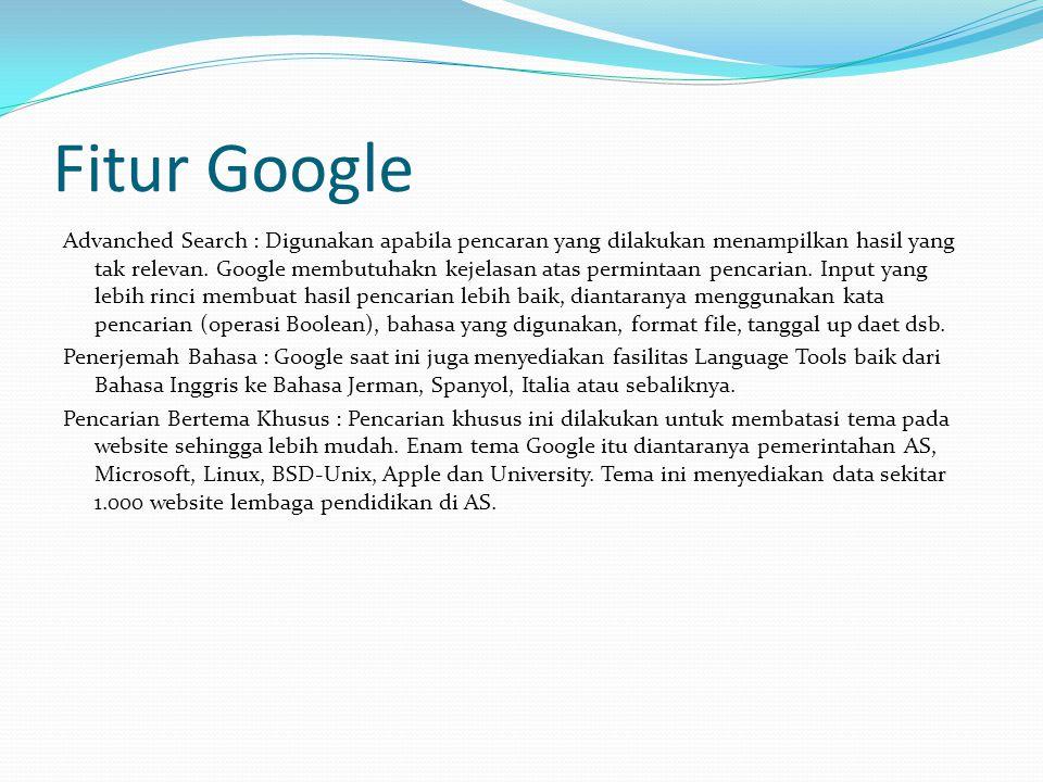 Fitur Google Advanched Search : Digunakan apabila pencaran yang dilakukan menampilkan hasil yang tak relevan.