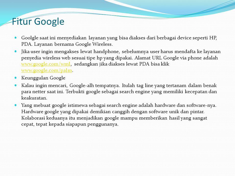 Fitur Google  Goolgle saat ini menyediakan layanan yang bisa diakses dari berbagai device seperti HP, PDA.