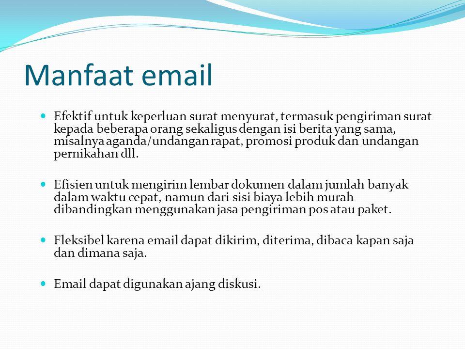 Manfaat email  Efektif untuk keperluan surat menyurat, termasuk pengiriman surat kepada beberapa orang sekaligus dengan isi berita yang sama, misalnya aganda/undangan rapat, promosi produk dan undangan pernikahan dll.
