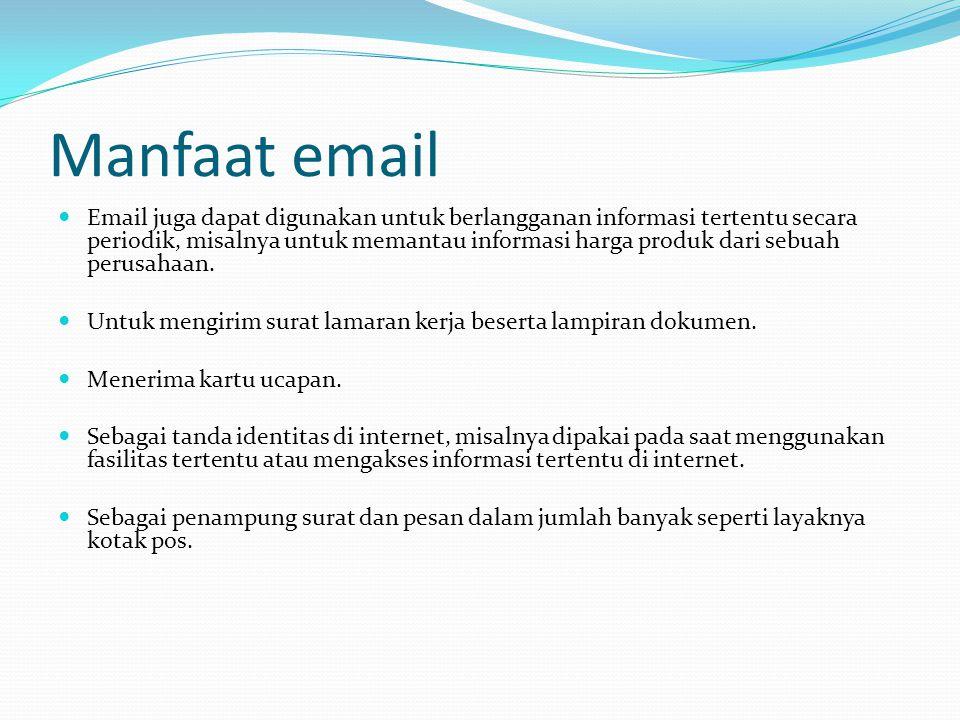 Manfaat email  Email juga dapat digunakan untuk berlangganan informasi tertentu secara periodik, misalnya untuk memantau informasi harga produk dari sebuah perusahaan.