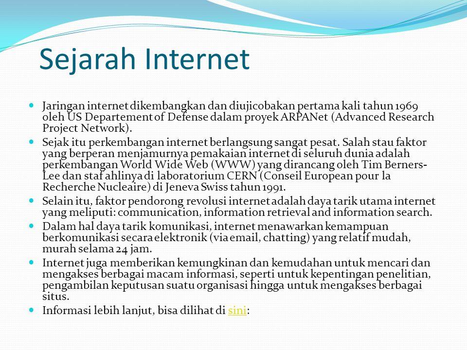 Sejarah Internet  Jaringan internet dikembangkan dan diujicobakan pertama kali tahun 1969 oleh US Departement of Defense dalam proyek ARPANet (Advanced Research Project Network).