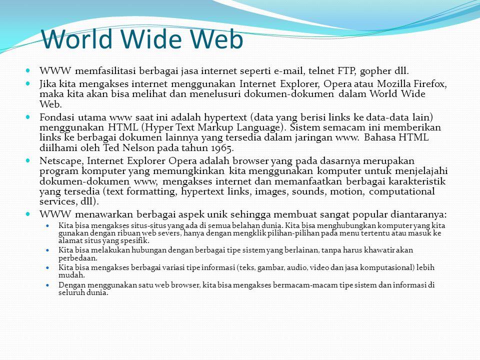 World Wide Web  WWW memfasilitasi berbagai jasa internet seperti e-mail, telnet FTP, gopher dll.