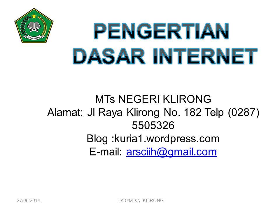 27/06/2014TIK-9/MTsN KLIRONG MTs NEGERI KLIRONG Alamat: Jl Raya Klirong No. 182 Telp (0287) 5505326 Blog :kuria1.wordpress.com E-mail: arsciih@gmail.c