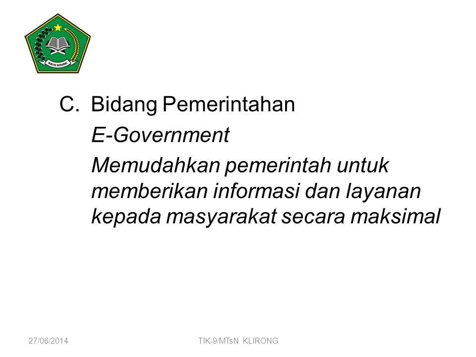 C.Bidang Pemerintahan E-Government Memudahkan pemerintah untuk memberikan informasi dan layanan kepada masyarakat secara maksimal 27/06/2014TIK-9/MTsN