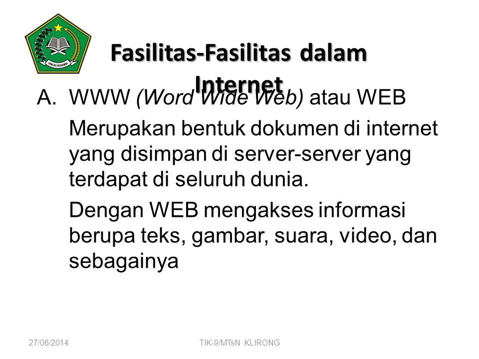 Fasilitas-Fasilitas dalam Internet A.WWW (Word Wide Web) atau WEB Merupakan bentuk dokumen di internet yang disimpan di server-server yang terdapat di