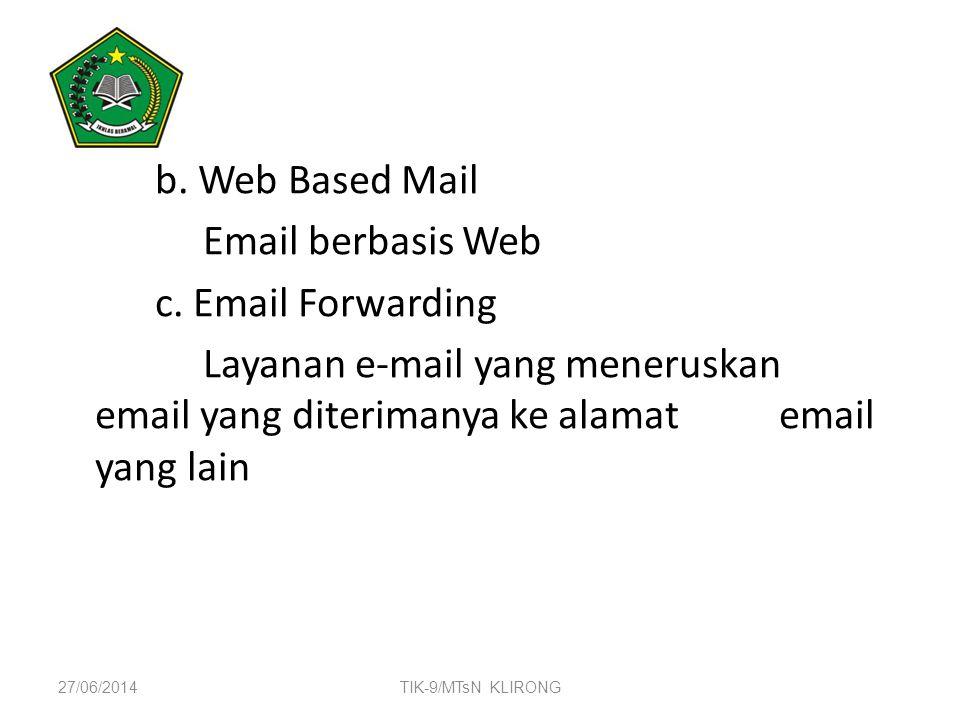 b. Web Based Mail Email berbasis Web c. Email Forwarding Layanan e-mail yang meneruskan email yang diterimanya ke alamat email yang lain 27/06/2014TIK