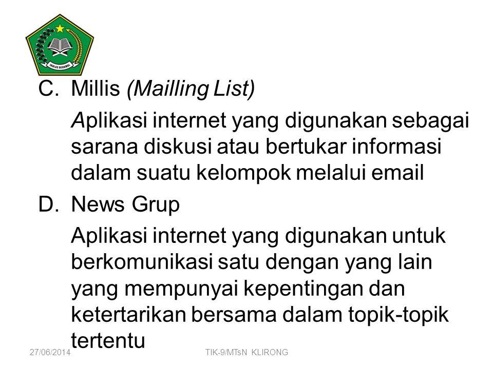 C.Millis (Mailling List) Aplikasi internet yang digunakan sebagai sarana diskusi atau bertukar informasi dalam suatu kelompok melalui email D.News Gru