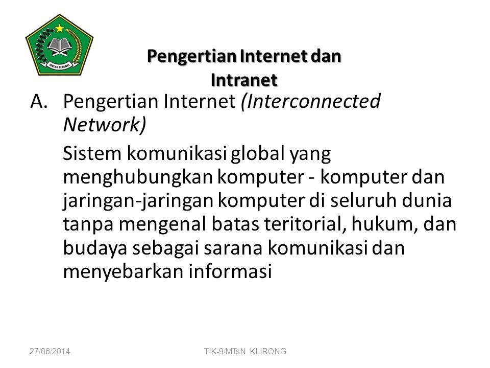 Pengertian Internet dan Intranet A.Pengertian Internet (Interconnected Network) Sistem komunikasi global yang menghubungkan komputer - komputer dan ja